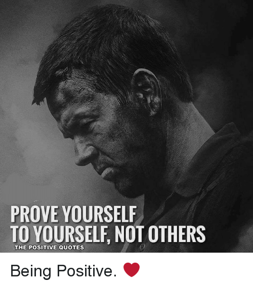 PROVE YOURSELF TO YOURSELF NOT OTHERS THE POSITIVE QUOTES Being Mesmerizing Quotes On Being Positive