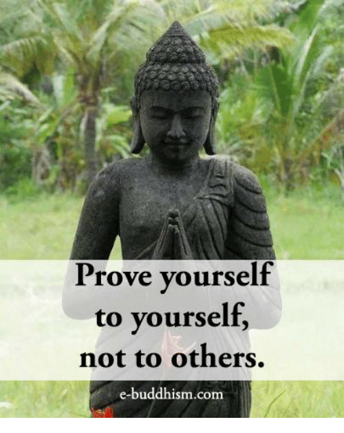 Memes, Buddhism, and 🤖: Prove yourself  to yourself,  not to others.  e-buddhism.com