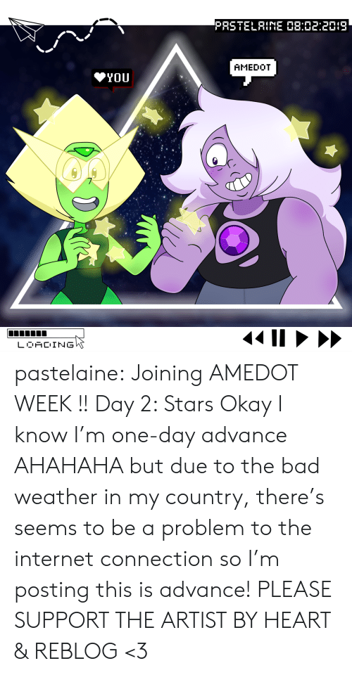 Bad, Internet, and Tumblr: PRSTELRINE 08:02:2019  AMEDOT  YOU  LOACING pastelaine:  Joining AMEDOT WEEK !!  Day 2: Stars  Okay I know I'm one-day advance AHAHAHA but due to the bad weather in my country, there's seems to be a problem to the internet connection so I'm posting this is advance! PLEASE SUPPORT THE ARTIST BY HEART & REBLOG <3