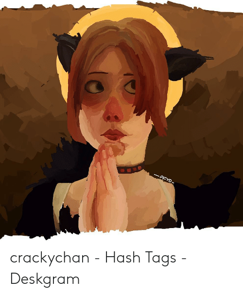 e57300852 Hash, Cracky Chan, and Tags: PRYD crackychan - Hash Tags - Deskgram