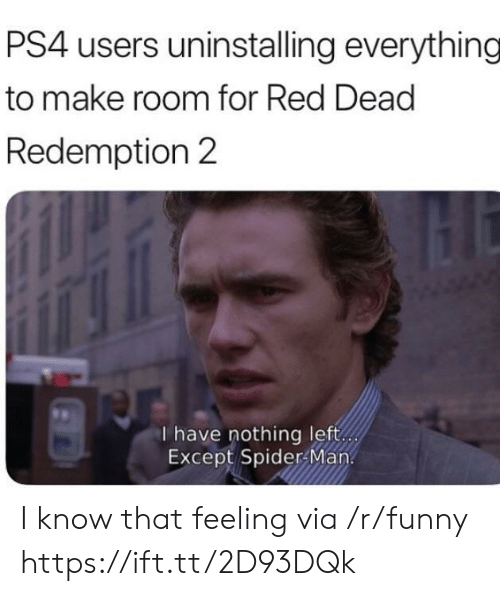 Funny, Ps4, and Spider: PS4 users uninstalling everything  to make room for Red Dead  Redemption 2  I have nothing left  Except Spider Man I know that feeling via /r/funny https://ift.tt/2D93DQk