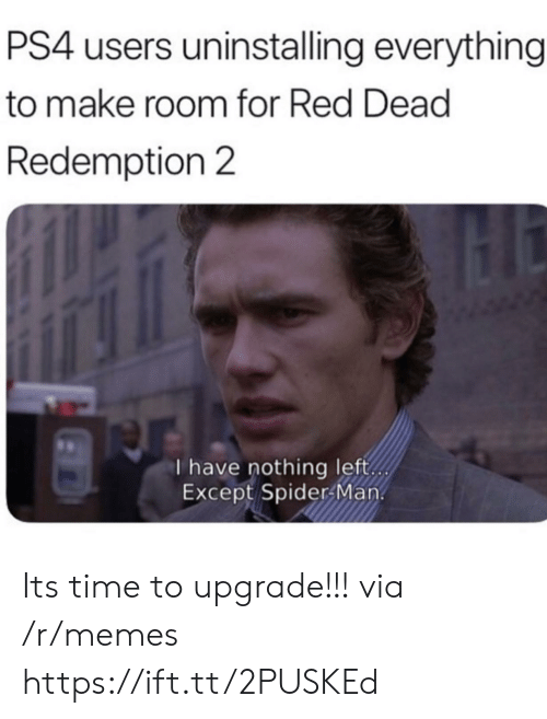 Memes, Ps4, and Spider: PS4 users uninstalling everything  to make room for Red Dead  Redemption 2  I have nothing left  Except Spider Man. Its time to upgrade!!! via /r/memes https://ift.tt/2PUSKEd