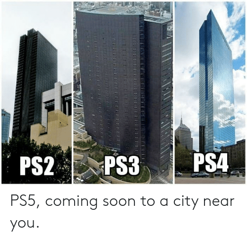 Soon..., City, and You: PS5, coming soon to a city near you.