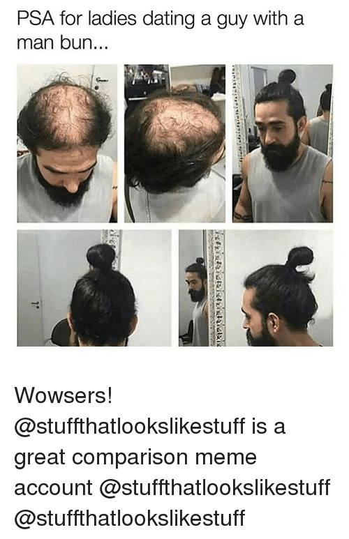 Psa For Ladies Dating A Guy With A Man Bun Wowsers Is A Great