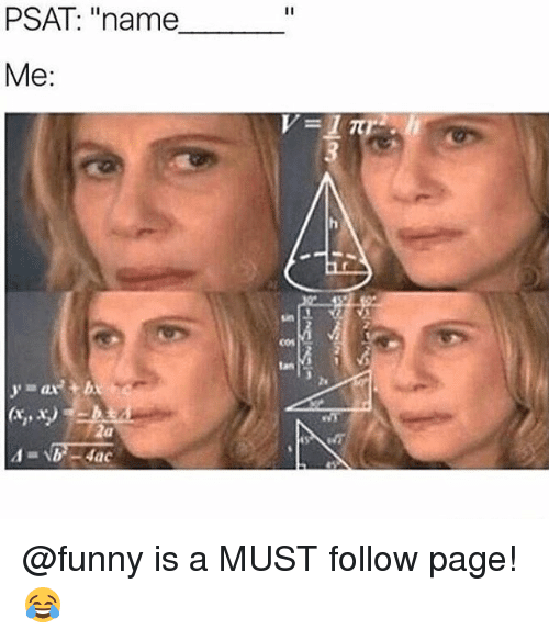"Funny, Memes, and Psat: PSAT: ""name  Me:  Cos  tan  13 @funny is a MUST follow page!😂"
