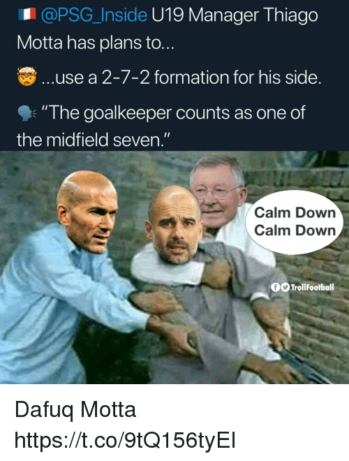 """Memes, Formation, and 🤖: @PSG_Inside U19 Manager Thiago  Motta has plans to..  .use a 2-7-2 formation for his side.  """"The goalkeeper counts as one of  I1  the midfield seven.""""  Calm Down  Calm Down  OTrollFootball Dafuq Motta https://t.co/9tQ156tyEI"""