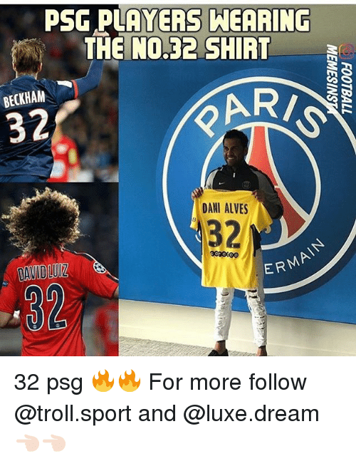Memes, Troll, and 🤖: PSG PLAYERS  HEARING  THE NO.32 SHIRT  BECKHAM  32  DANI ALVES  32  DAVIDLUIZ  ERMA  32 32 psg 🔥🔥 For more follow @troll.sport and @luxe.dream 👈🏻👈🏻