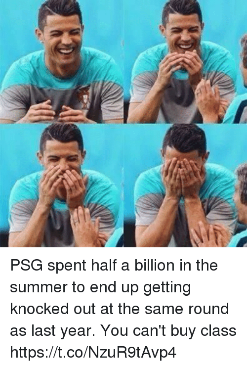 Soccer, Summer, and Class: PSG spent half a billion in the summer to end up getting knocked out at the same round as last year.  You can't buy class https://t.co/NzuR9tAvp4