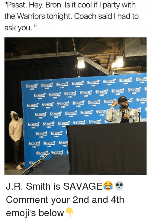 """J.R. Smith, Memes, and Party: """"Pssst. Hey. Bron. Is it cool if I party with  the Warriors tonight. Coach said had to  ask you  PLAYO J.R. Smith is SAVAGE😂💀 Comment your 2nd and 4th emoji's below👇"""