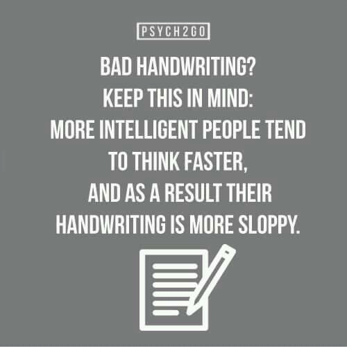 Psych 2 Go Bad Handwriting Keep This In Mind More Intelligent People Tend To Think Faster And As A Result Their Handwriting Is More Sloppy Meme On Me Me