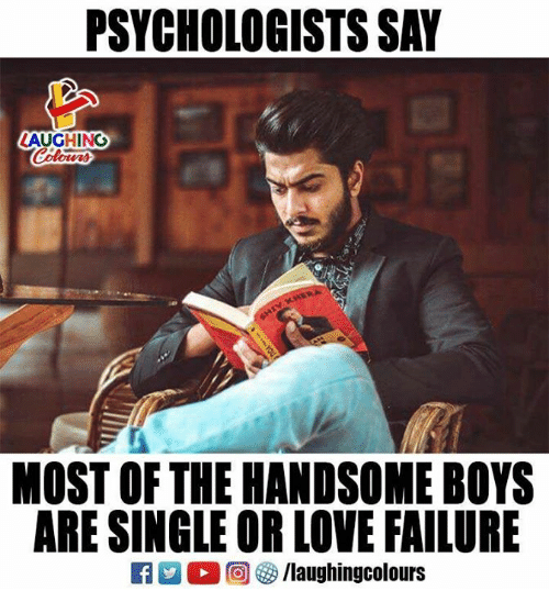 Love, Failure, and Indianpeoplefacebook: PSYCHOLOGISTS SAY  LAUGHING  Colowrs  MOST OF THE HANDSOME BOYS  ARE SINGLE OR LOVE FAILURE  2。回參/laughingcolours