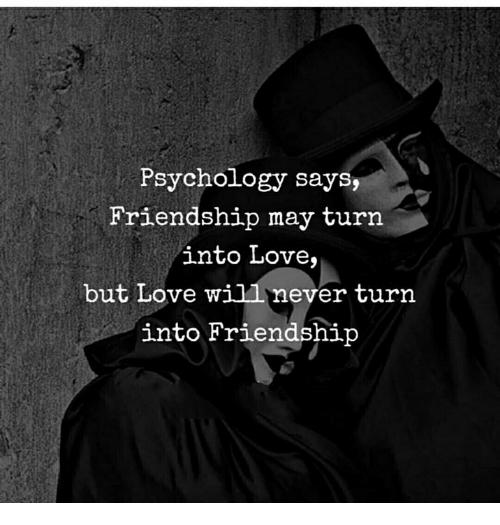 Psychology Says Friendship May Turn Into Love But Love Willnever Stunning Quotes About Friendship Turning To Love