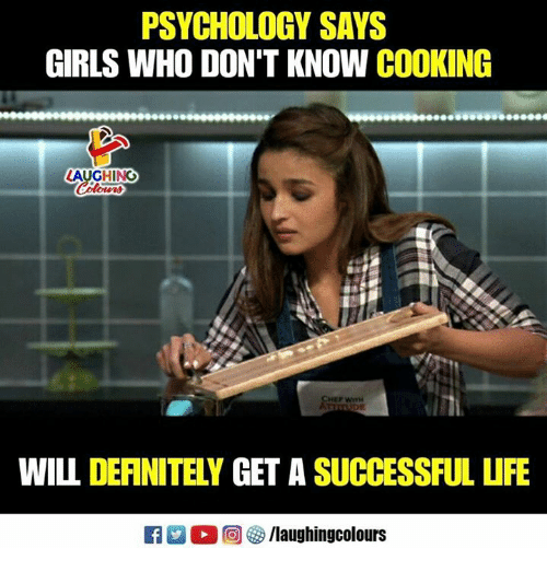 Girls, Life, and Psychology: PSYCHOLOGY SAYS  GIRLS WHO DON'T KNOW COOKING  AUGHING  WILL DERNITELY GET A SUCCESSFUL LIFE