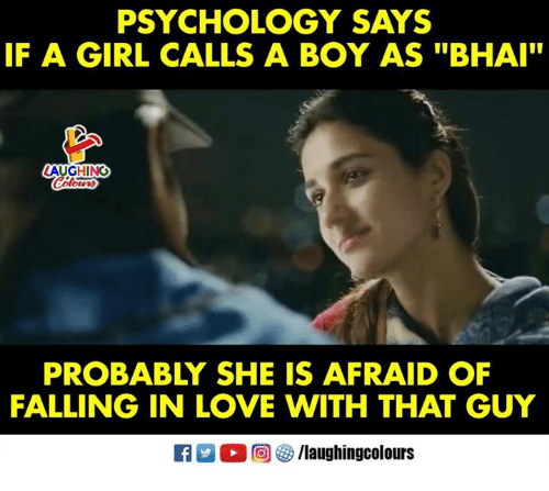 """Love, Girl, and Psychology: PSYCHOLOGY SAYS  IF A GIRL CALLS A BOY AS """"BHAI""""  LAUGHING  PROBABLY SHE IS AFRAID OF  FALLING IN LOVE WITH THAT GUY  R  。回參/laughingcolours"""