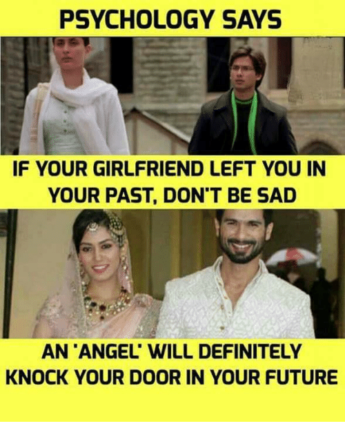 Definitely, Future, and Memes: PSYCHOLOGY SAYS  IF YOUR GIRLFRIEND LEFT YOU IN  YOUR PAST, DON'T BE SAD  AN 'ANGEL' WILL DEFINITELY  KNOCK YOUR DOOR IN YOUR FUTURE