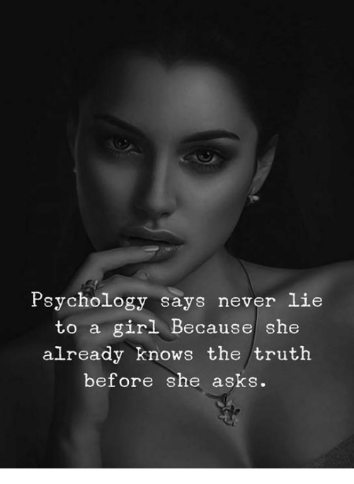 Girl, Psychology, and Never: Psychology says never lie  to a girl Because she  already  knows the truth  before she asks