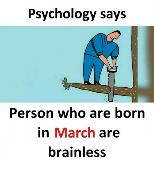Funny Psychology And Who Psychology Says Person Who Are Born In March Are