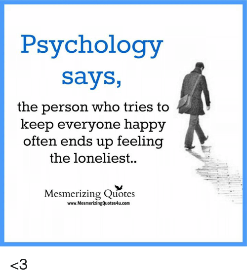 Psychology Says The Person Who Tries To Keep Everyone Happy Often Best Quotes About Happy Person