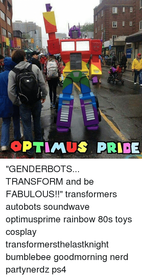 ptimus prnde genderbots transform and be fabulous transformers autobots soundwave 23160074 25 best 80s toys memes counselor memes, approves memes, and memes