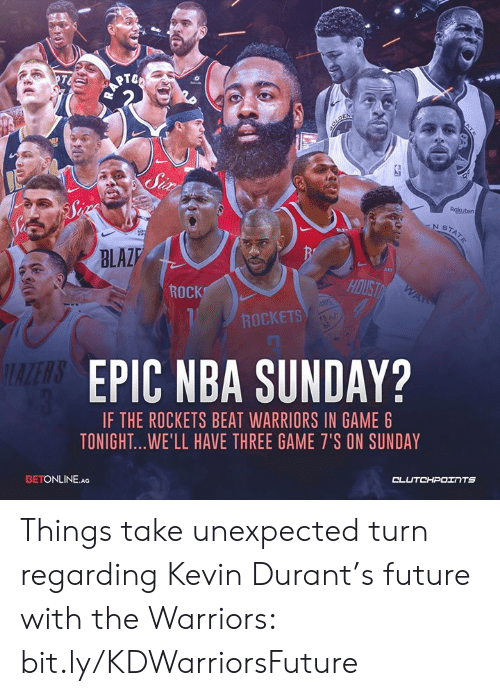 Future, Kevin Durant, and Nba: PTO  ROCK  ROCKETS  EPIC NBA SUNDAY?  IF THE ROCKETS BEAT WARRIORS IN GAME 6  TONIGHT...WE'LL HAVE THREE GAME 7'S ON SUNDAY  BETONLINE.AG Things take unexpected turn regarding Kevin Durant's future with the Warriors: bit.ly/KDWarriorsFuture