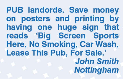"""Memes, John Smith, and 🤖: PUB landords. Save money  on posters and printing by  having one huge sign that  reads """"Big Screen Sports  Here, No Smoking, Car Wash,  Lease This Pub, For Sale  John Smith  Nottingham"""