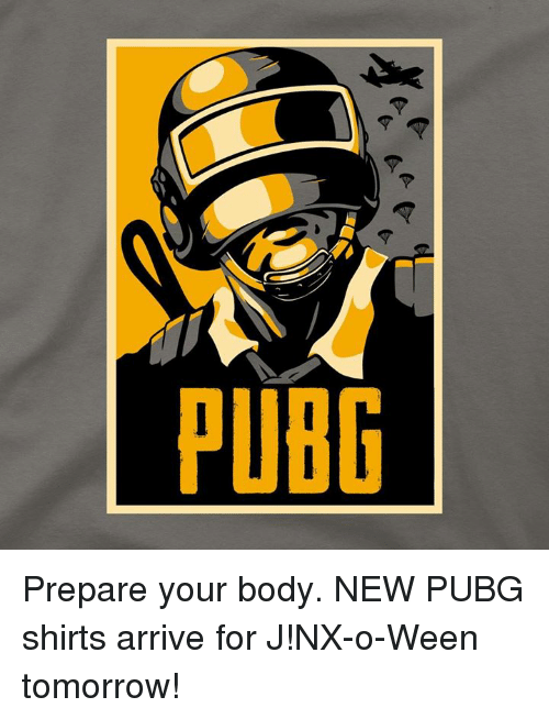 PUBG Prepare Your Body NEW PUBG Shirts Arrive for J!nx-O