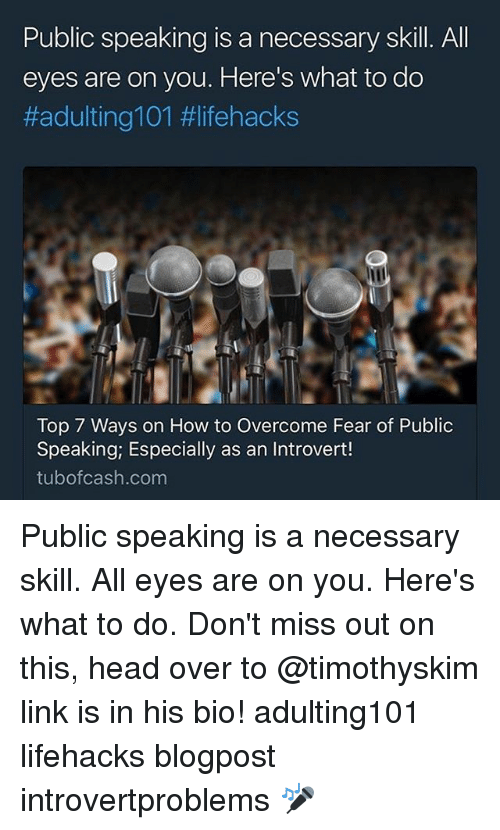 Head, Introvert, and Memes: Public speaking is a necessary skill. Al  eyes are on you. Here's what to do  #adultinglol #lifehacks  Top 7 Ways on How to Overcome Fear of Public  Speaking; Especially as an Introvert!  tubofcash.com Public speaking is a necessary skill. All eyes are on you. Here's what to do. Don't miss out on this, head over to @timothyskim link is in his bio! adulting101 lifehacks blogpost introvertproblems 🎤