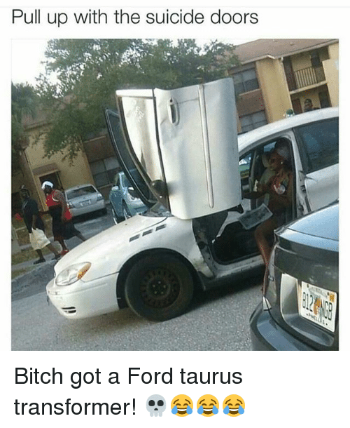 Bitch Memes and Ford Pull up with the suicide doors Bitch got a  sc 1 st  Me.me & ? 25+ Best Memes About Suicide Doors | Suicide Doors Memes pezcame.com