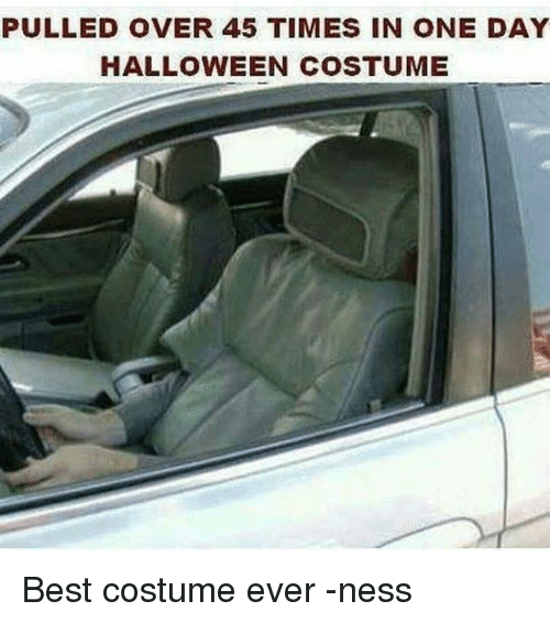 halloween memes and best pulled over 45 times in one day halloween costume