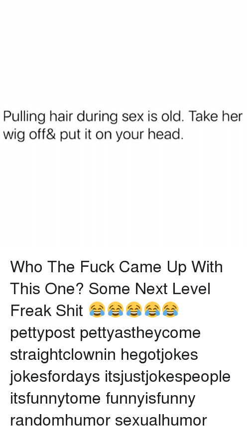 Head, Memes, and Sex: Pulling hair during sex is old. Take her