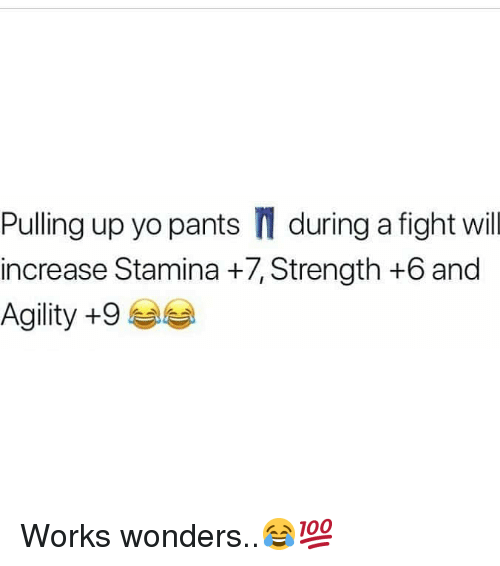 Yo, Hood, and Fight: Pulling up yo pants during a fight will  increase Stamina +7, Strength +6 and  Agility +9 Works wonders..😂💯