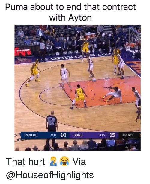 Basketball, Nba, and Sports: Puma about to end that contract  with Ayton  2  10 SUNS  415 15 1st Qtr  PACERS  11-8 That hurt 🤦‍♂️😂 Via @HouseofHighlights