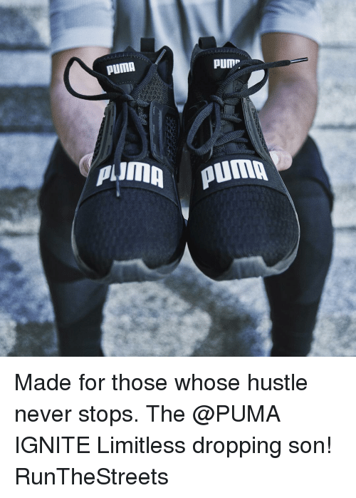"""Memes, Ignition, and Puma: PUMA  PUM"""".  PUD!  Almn Puma Made for those whose hustle never stops. The @PUMA IGNITE Limitless dropping son! RunTheStreets"""