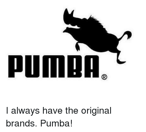 pumaA I Always Have the Original Brands Pumba! | Meme on ...