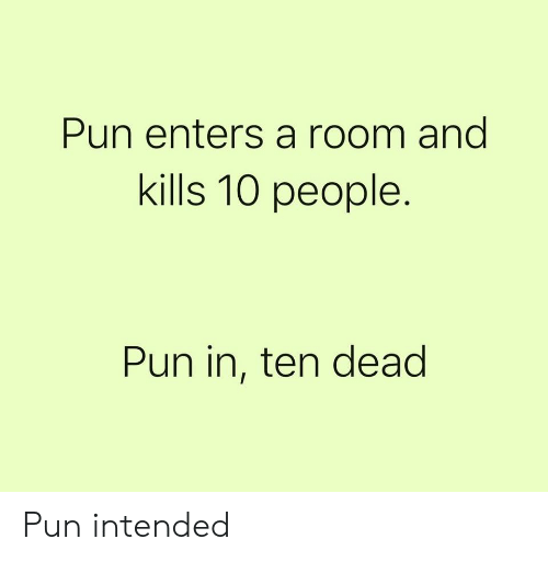 Pun Enters a Room and Kills 10 People Pun in Ten Dead Pun