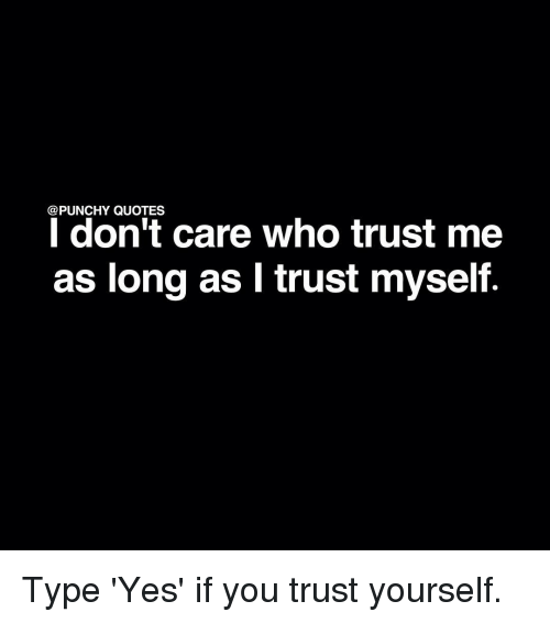 Punch Y Quotes I Dont Care Who Trust Me As Long As Trust Myself