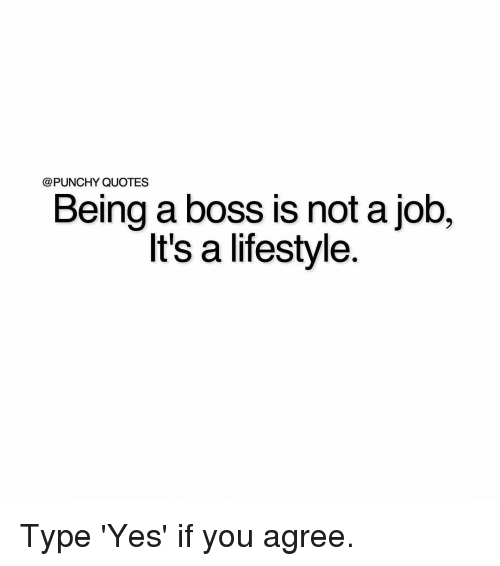 Quotes Being A Boss Is Not A Job Its A Lifestyle Type Yes If You