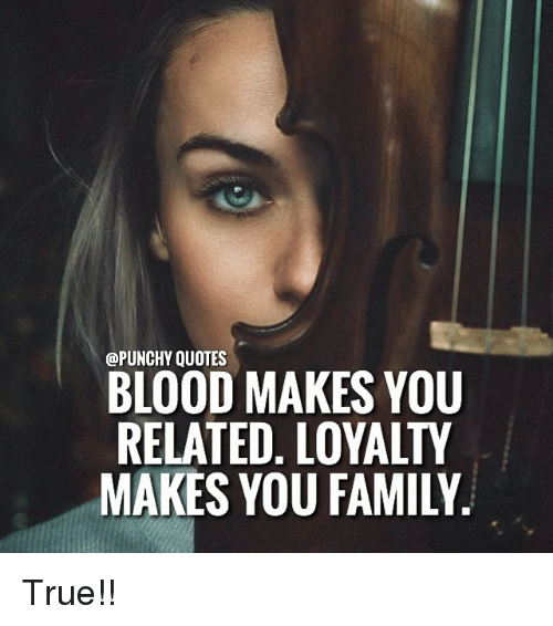 Quotes Blood Makes You Related Loyalty Makes You Family True
