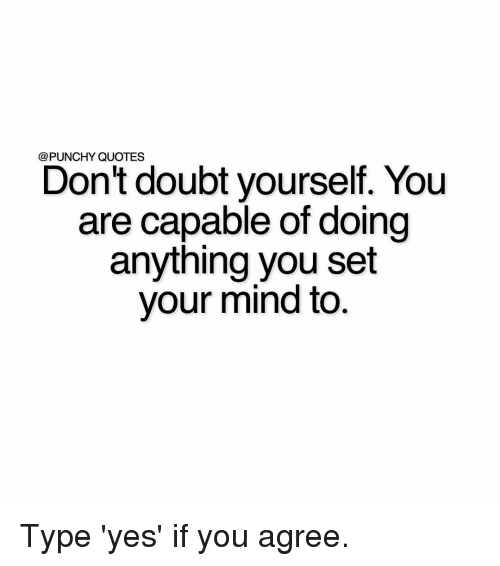 Punchy Quotes Dont Doubt Yourself You Are Capable Of Doing Anything