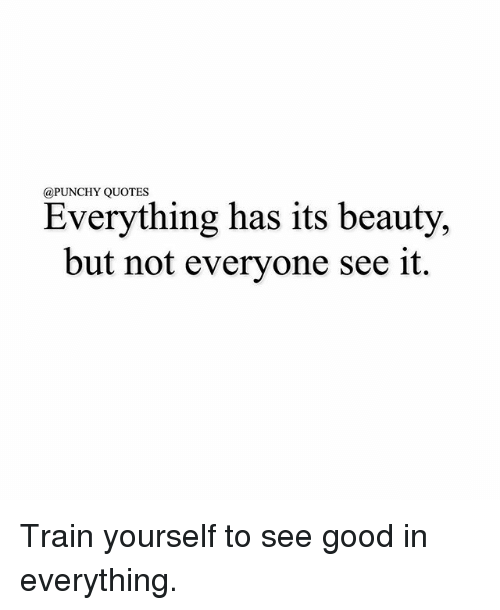 Punchy Quotes Everything Has Its Beauty But Not Everyone See It