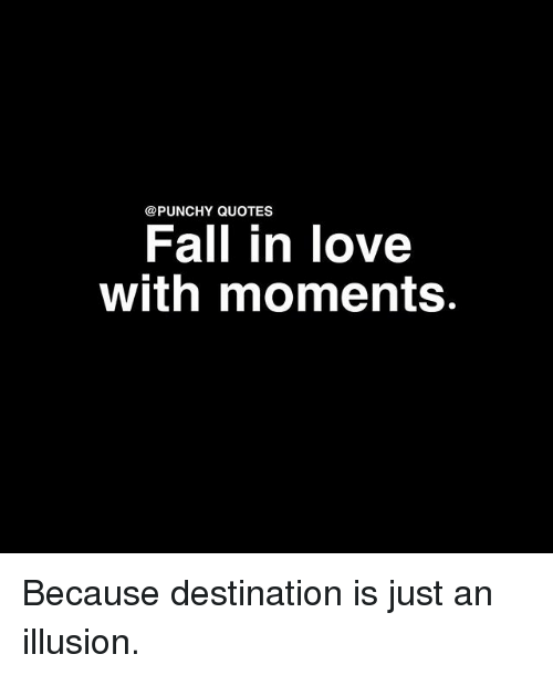 Quotes Fall In Love With Moments Because Destination Is Just An