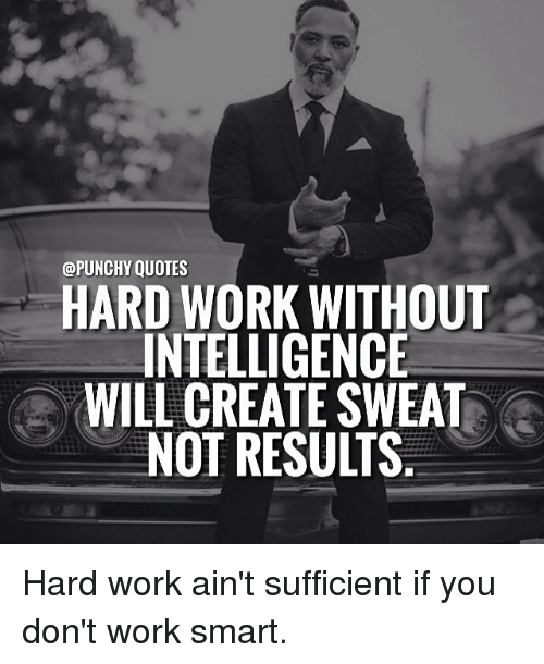 Quotes Hard Work Without Intelligence Will Create Sweat Not Results