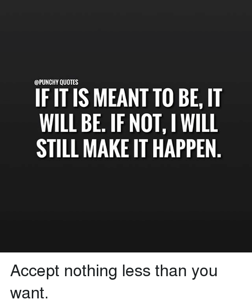Quotes If It Is Meant To Be It Will Be If Not I Will Still Make It
