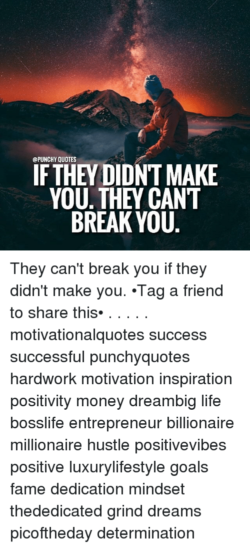 Quotes If They Didnt Make You They Cant Break You They Cant Break