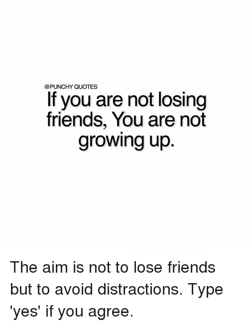 PUNCHY QUOTES if You Are Not Losing Friends You Are Not Growing Up