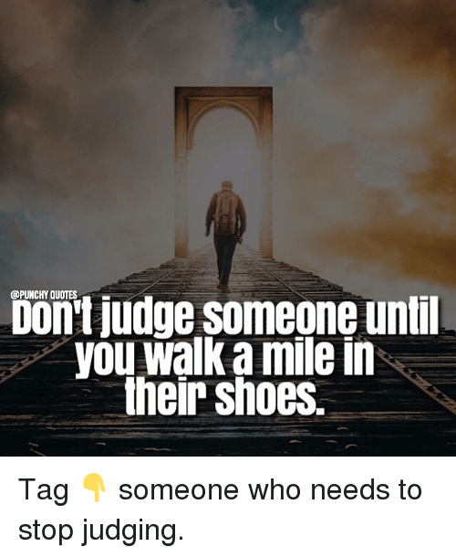 Quotes Judge Someone Until You Walk A Mile In Their Shoes Tag