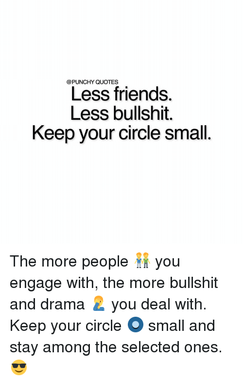 Punchy Quotes Less Friends Less Bullshit Keep Your Circle Small The