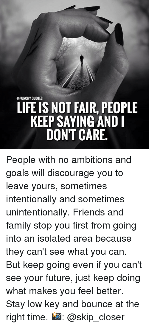 Quotes Life Is Not Fair People Keep Saying And Don T Care People