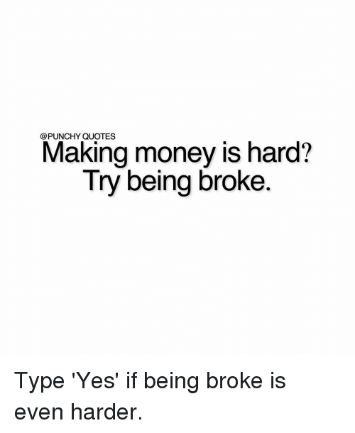 Punchy Quotes Making Money Is Hard Try Being Broke Type Yes If