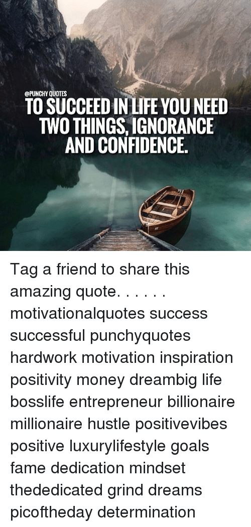 Quotes Need To Succeedinhfe You And Confidence Tag A Friend To Share